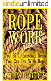Rope Work: Top 25 Interesting Items You Can Do With Rope