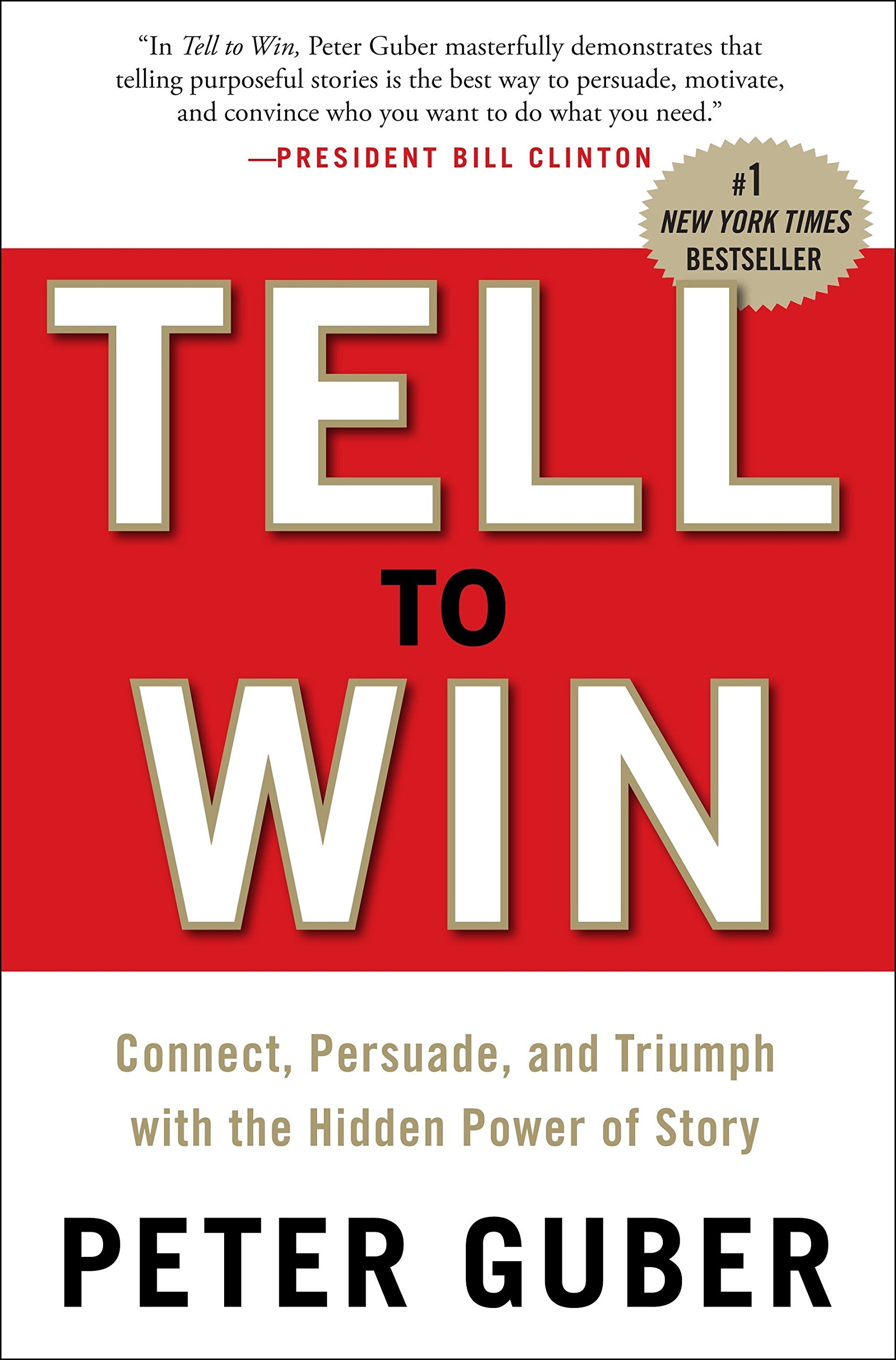 tell to win connect persuade and triumph with the hidden power of