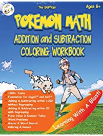 The Unofficial Pokemon Math Addition and Subtraction Coloring Workbook Ages 6+: 1900+ Tasks with and without Regrouping...