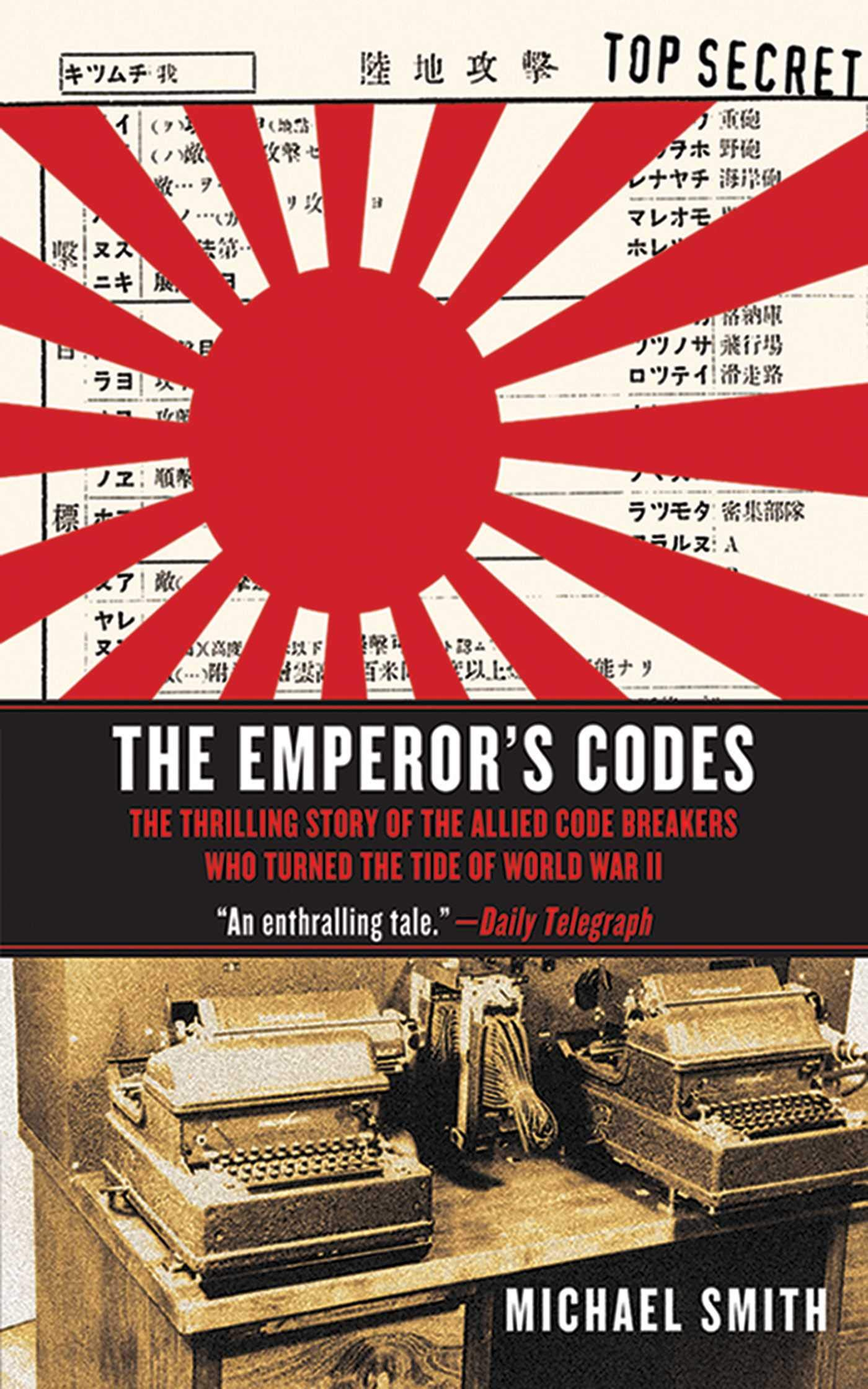 The Emperor S Codes The Thrilling Story Of The Allied Code Breakers Who Turned The Tide Of World War Ii Smith Michael 9781611450170 Amazon Com Books