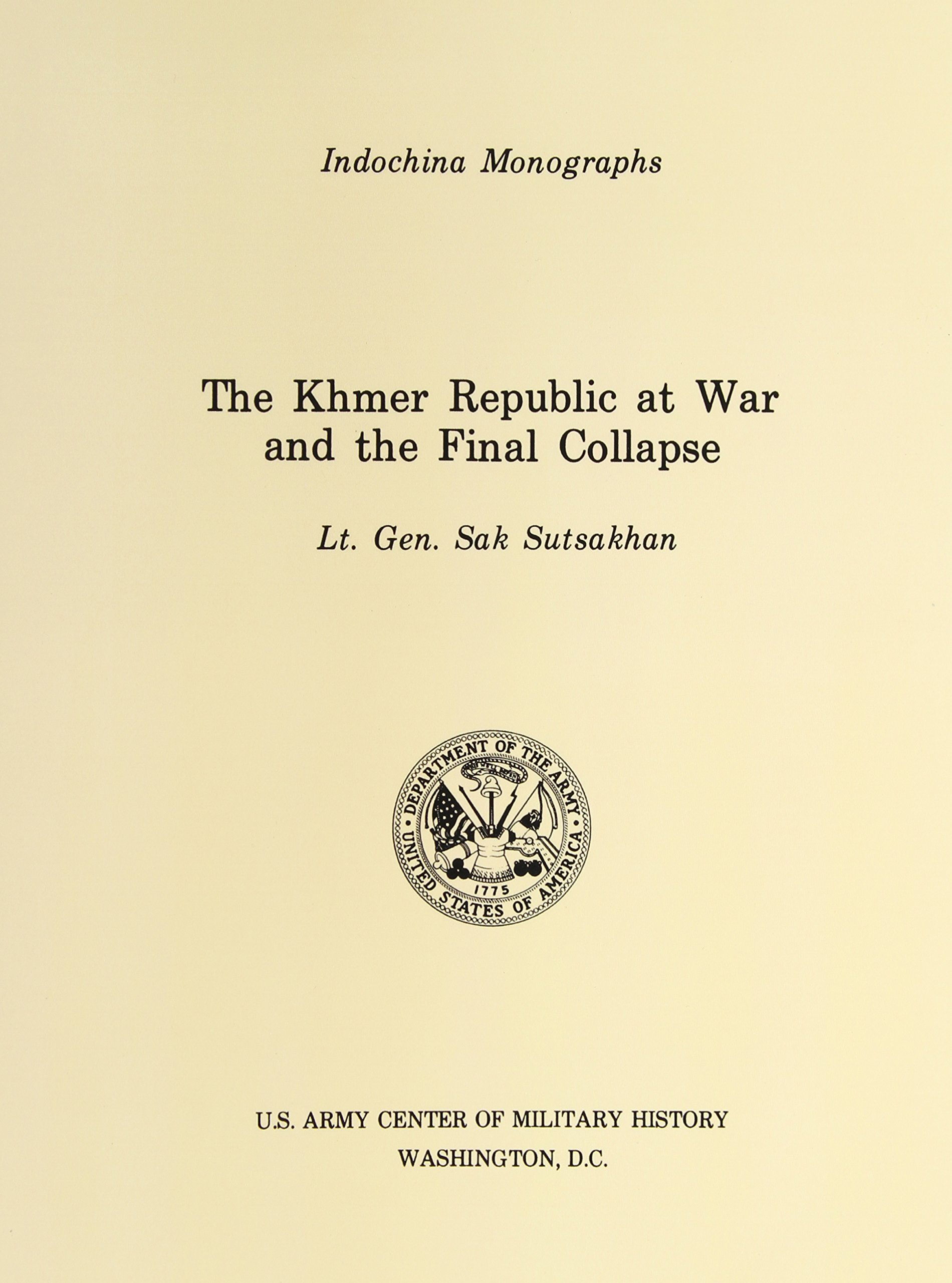 The Khmer Republic at War and the Final Collapse (U.S. Army Center for Military History Indochina Monograph series) pdf