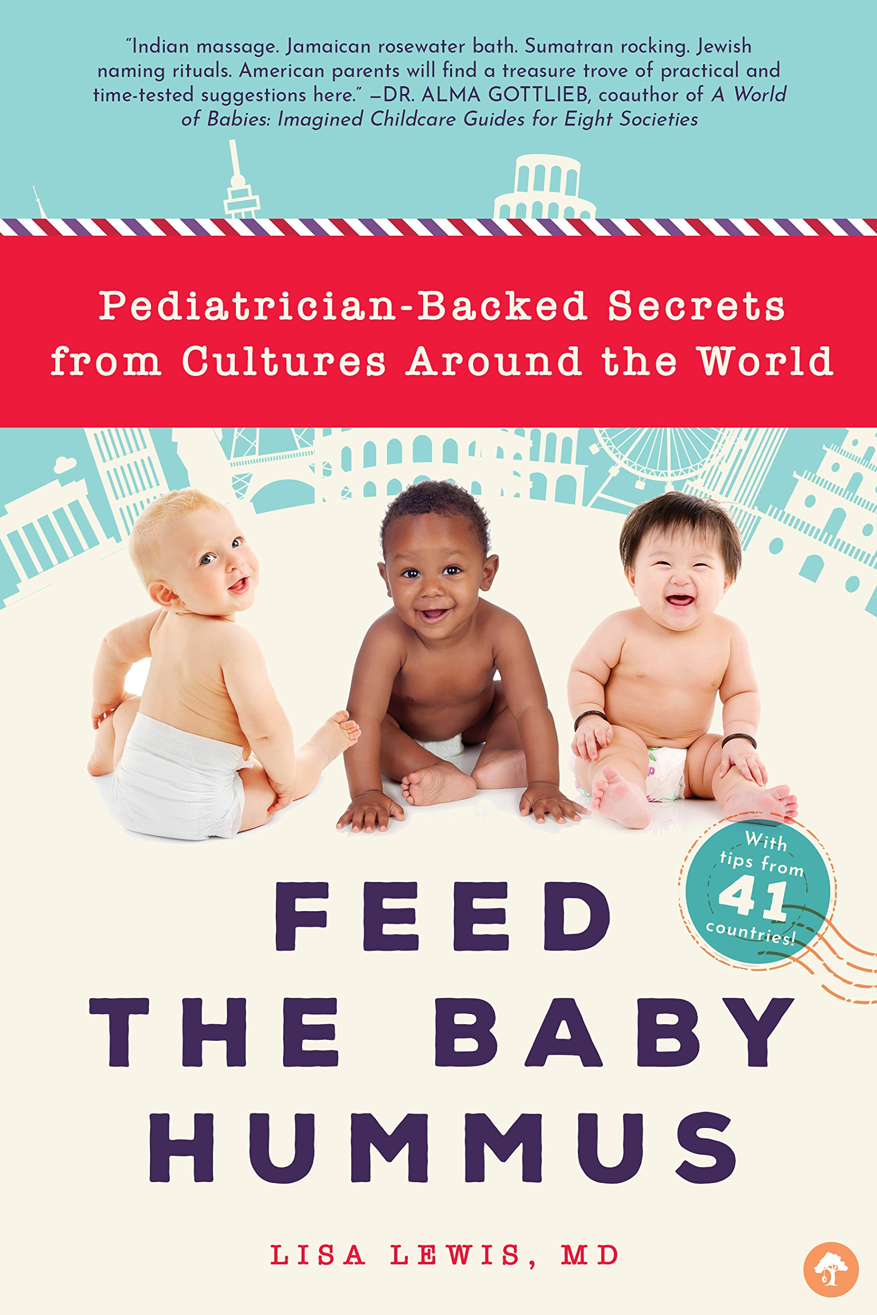 Download Feed the Baby Hummus: Pediatrician-backed Secrets from Cultures Around the World pdf