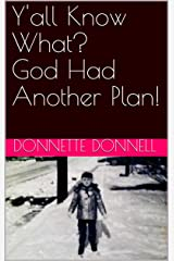 Y'all Know What?  God Had Another Plan! (Donnette Donnell) Kindle Edition