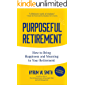 Purposeful Retirement: How to Bring Happiness and Meaning to Your Retirement (English Edition)