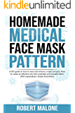 HOMEMADE MEDICAL FACE MASK PATTERN: Making different DIY protective mask for virus protection at home.How to create an effective one from washable and ... fabric. Explanations & pictures included