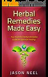 Herbal Remedies Made Easy: Your Essential Herbal Remedies Guide for Optimum Healing (Herbal Remedies, Herbs, Herbal Medicine, Alternative Medicine Book 1)