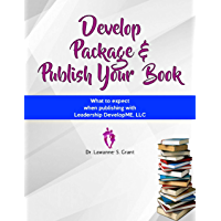 "Develop, Package, & Publish Your Book ""What to Expect When Publishing With Leadership Developme,llc"" (English Edition)"
