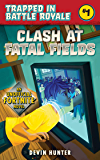 Clash At Fatal Fields: An Unofficial Fortnite Novel (Trapped In Battle Royale Book 1)