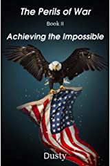The Perils of War Book 2 : Achieving the Impossible! Kindle Edition