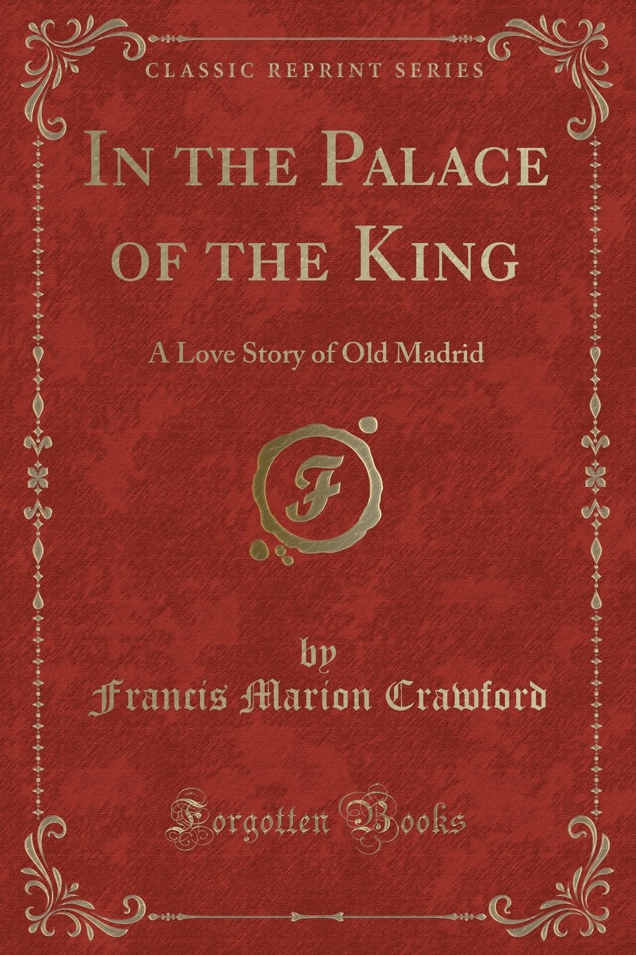 In the Palace of the King: A Love Story of Old Madrid (Classic Reprint) pdf epub