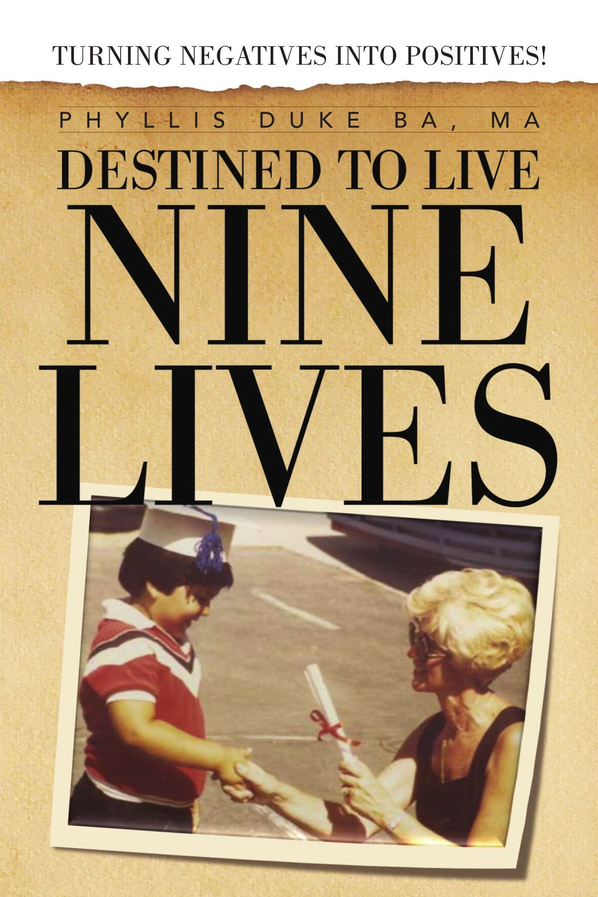 Download Destined to Live Nine Lives: Turning Negatives into Positives! PDF