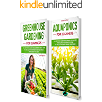 """Greenhouse gardening and Aquaponics for beginners: """"2 BOOKS IN 1"""": The definitive guide for beginners to build a Greenhouse and Aquaponics system to growing ... vegetables all the year (English Edition)"""