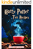 Harry Potter Tea Recipes: The Magical Guide to Tessomancy: Tips and Recipes for the Perfect Harry Potter Afternoon Tea