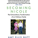 Becoming Nicole: The Extraordinary Transformation of an Ordinary Family [Paperback] NUTT, AMY ELLIS