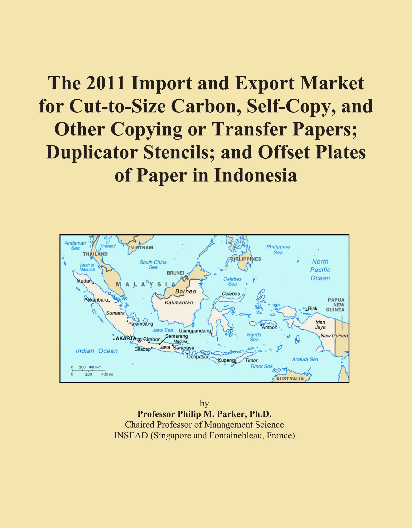 The 2011 Import and Export Market for Cut-to-Size Carbon, Self-Copy, and Other Copying or Transfer Papers; Duplicator Stencils; and Offset Plates of Paper in Indonesia ebook