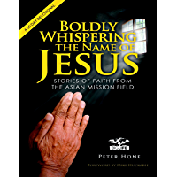 Boldly Whispering the Name of Jesus: Stories of Faith from the Asian Mission Field: a 30 Day Devotional (English Edition)