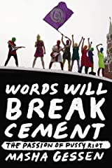 Words Will Break Cement: The Passion of Pussy Riot Kindle Edition