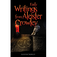 Early Writings of Aleister Crowley (Aleister Crowley Collection Book 4)