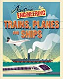 Trains, Planes and Ships (Awesome Engineering)
