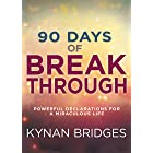 90 Days of Breakthrough: Powerful Declarations for a Miraculous Life