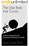 The Little Book that Could ...: Enhance Happiness & Promote Emotional Freedom