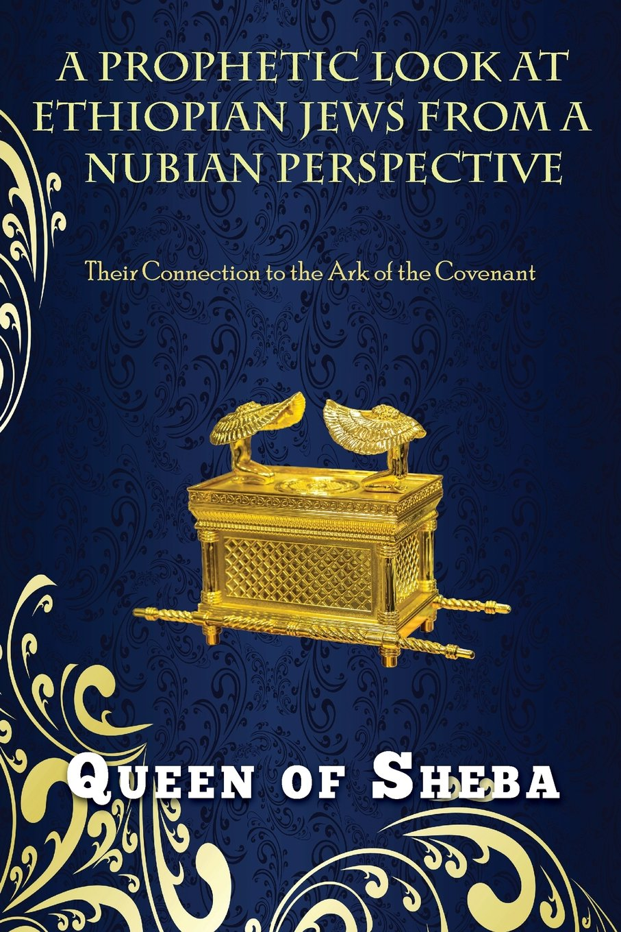 A Prophetic Look at Ethiopian Jews from a Nubian Perspective: Their Connection to the Ark of the Covenant ebook