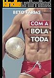 Com A Bola Toda (Beto Farias Livro 1)