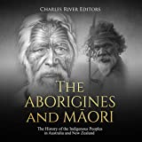 The Aborigines and Maori: The History of the Indigenous Peoples in Australia and New Zealand