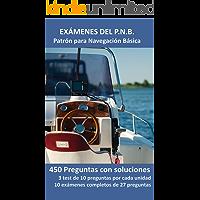 Exámenes del P.N.B. Patrón para Navegación Basica: 450 Preguntas con soluciones. 3 test de 10 preguntas por cada unidad…