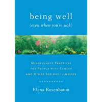 Being Well (Even When You're Sick): Mindfulness Practices for People with Cancer...