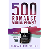 500 Romance Writing Prompts: Romance Story Ideas and Writing Prompts for Budding Writers (Busy Writer Writing Prompts)