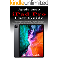 APPLE 2020 iPAD PRO USER GUIDE: The Complete Illustrated, Practical Guide to Maximizing Your New 2020 iPad Pro & iPadOS…