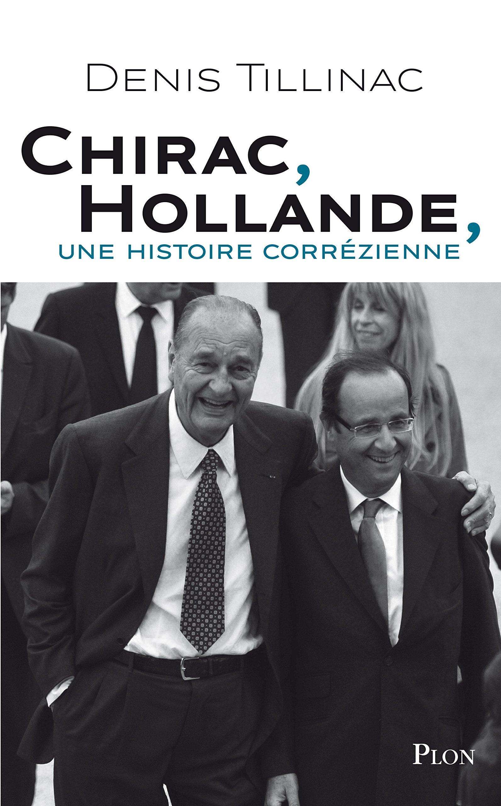 Chirac-Hollande, une histoire correzienne - Denis Tillinac