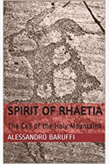 Spirit of Rhaetia: The Call of the Holy Mountains Kindle Edition