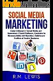 Social Media Marketing: Come Utilizzare i Social Media per Aumentare i Vostri Follower, Costruire la Riconoscibilità del Marchio e Indirizzare Traffico al Vostro Business