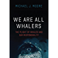 We Are All Whalers: The Plight of Whales and Our Responsibility