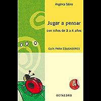 Jugar a pensar con niños de 3 a 4 años: Guía para educadores (Proyecto Noria)