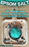 Epsom Salt: 30+ Recipes of Natural Remedies For Your Health And Body: (Natural Remedies, Natural Beauty Books) (English Edition)