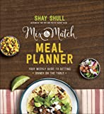 Mix-and-Match Meal Planner: Your Weekly Guide to Getting Dinner on the Table (Mix-And-Match Mama)