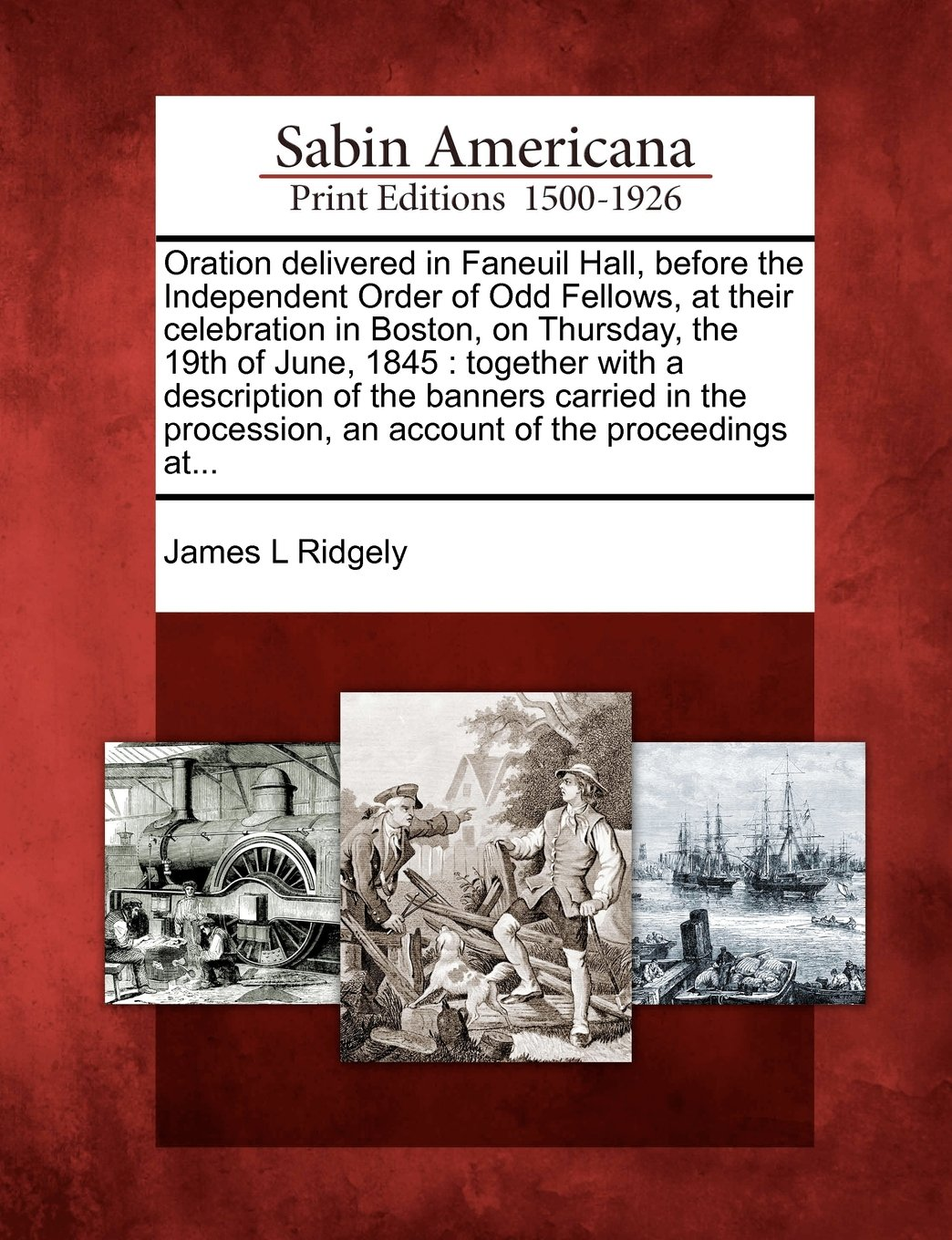 Download Oration delivered in Faneuil Hall, before the Independent Order of Odd Fellows, at their celebration in Boston, on Thursday, the 19th of June, 1845: ... an account of the proceedings at... PDF