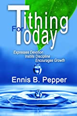 Tithing For Today: Why Tithing Is Good For Everyone In Every Era Kindle Edition