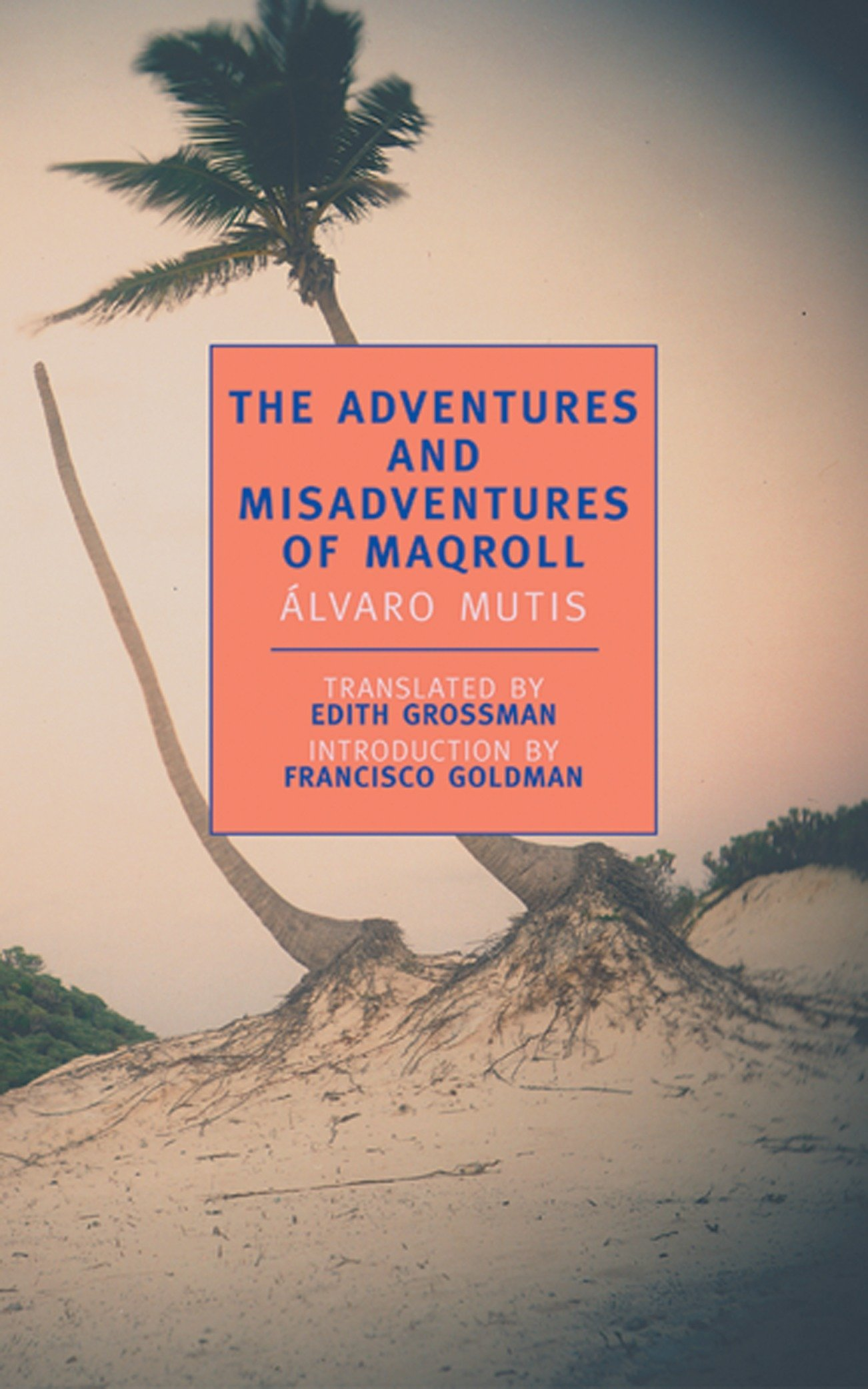 Amazon.com: The Adventures and Misadventures of Maqroll (New York Review  Books Classics) (9780940322912): Alvaro Mutis, Edith Grossman, Francisco  Goldman: ...