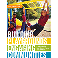 Building Playgrounds, Engaging Communities: Creating Safe and Happy Places for Children (English Edition)