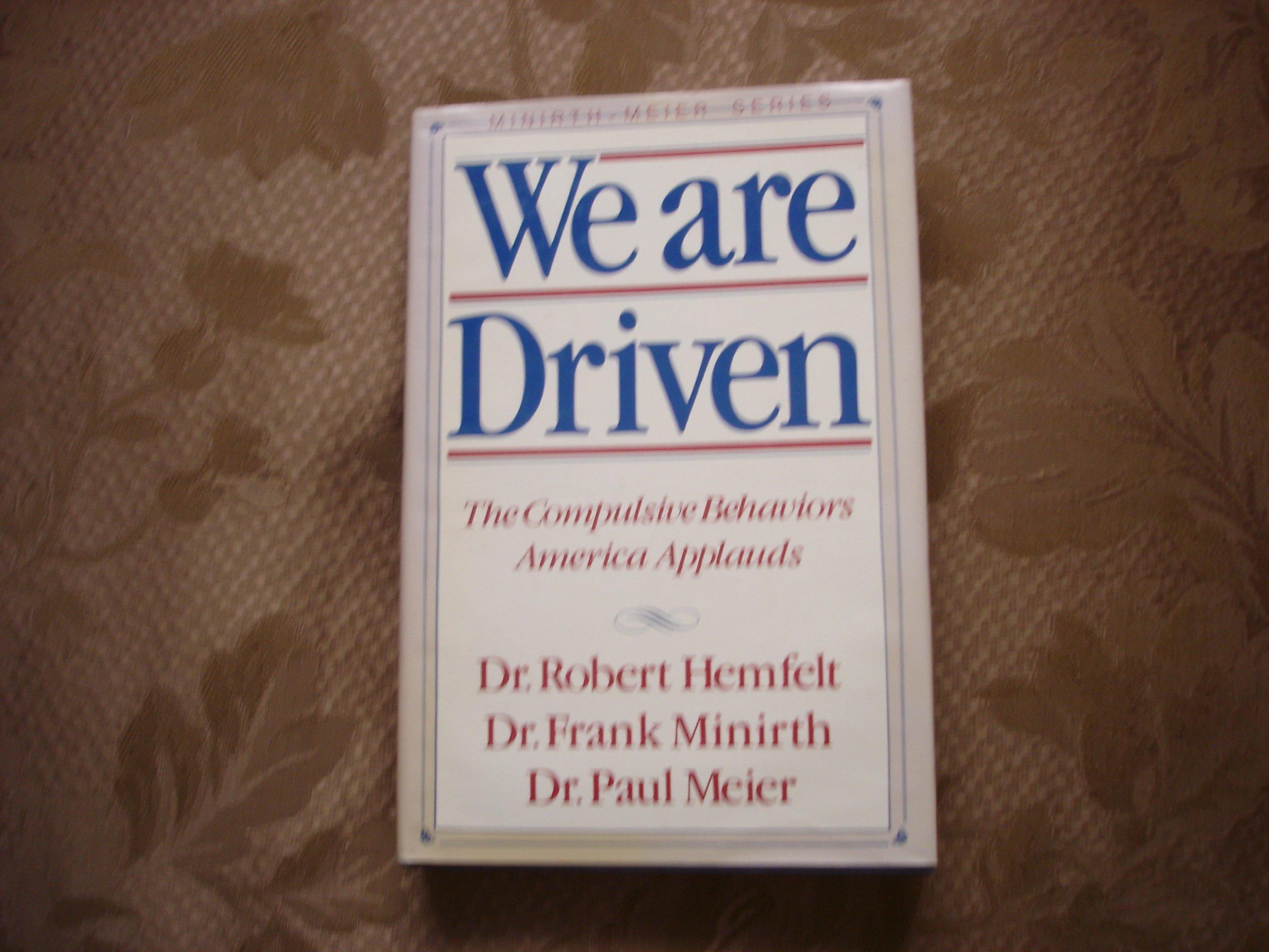 We Are Driven: The Compulsive Behaviors America Applauds: Robert Hemfelt,  Frank Minirth, Paul Meier: 9780840770714: Books - Amazon.ca