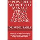 17 Powerful Secrets To Manage Stress During Corona Pandemic: A Ultimate Health Guide To Keep Yourself Physically & Mentally F