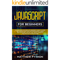 JavaScript for beginners: The simplified for absolute beginner's guide to learn and understand computer programming coding with JavaScript step by step. Basics concepts and practice examples inside.