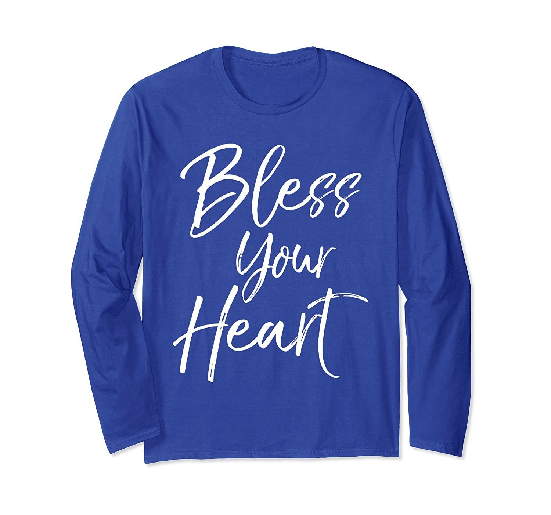 Bless Your Heart Long Sleeve Shirt Cute Christian Southern-ah my shirt one gift