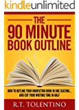 THE 90 MINUTE BOOK OUTLINE (Updated for Late 2016): How to Outline Your Nonfiction Book in One Sitting... And Cut Your Writing Time in Half (Write, Publish & Sell 3)