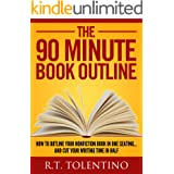 The 90 Minute Book Outline: How to Outline Your Nonfiction Book in One Seating... And Cut Your Writing Time in Half (Write, P