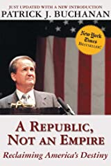 A Republic, Not an Empire: Reclaiming America's Destiny Kindle Edition
